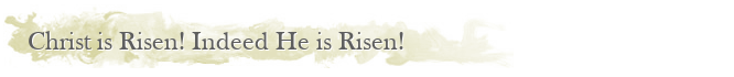 Christ is Risen! Indeed He is Risen!